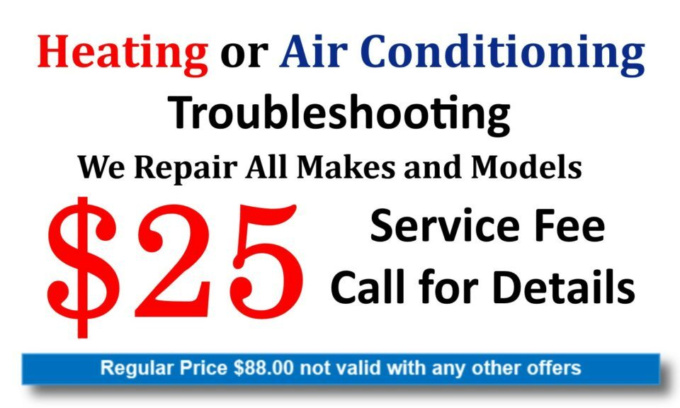 Heating or Air Conditioning Troubleshooting. We repair all makes and models. $25 service call.